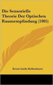 Die Sensorielle Theorie Der Optischen Raumempfindung (1905) - Erwin Guido Kolbenheyer