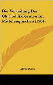 Die Verteilung Der Ch Und K-Formen Im Mittelenglischen (1904)