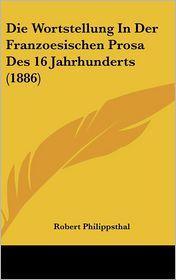 Die Wortstellung in Der Franzoesischen Prosa Des 16 Jahrhunderts (1886)