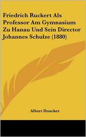 Friedrich Ruckert ALS Professor Am Gymnasium Zu Hanau Und Sein Director Johannes Schulze (1880) - Albert Duncker