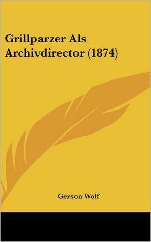 Grillparzer Als Archivdirector (1874) - Gerson Wolf