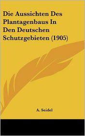 Die Aussichten Des Plantagenbaus In Den Deutschen Schutzgebieten (1905) - A. Seidel