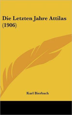 Die Letzten Jahre Attilas (1906) - Karl Bierbach
