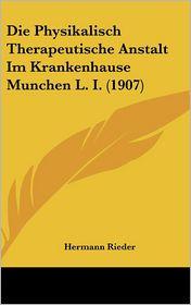 Die Physikalisch Therapeutische Anstalt Im Krankenhause Munchen L. I. (1907)