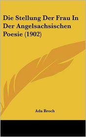 Die Stellung Der Frau in Der Angelsachsischen Poesie (1902)