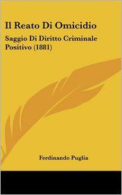Il Reato Di Omicidio: Saggio Di Diritto Criminale Positivo (1881)