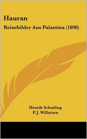 Hauran: Reisebilder Aus Palastina (1890) - Henrik Scharling, P.J. Willatzen (Translator)