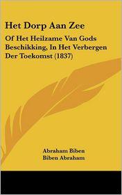 Het Dorp Aan Zee: Of Het Heilzame Van Gods Beschikking, In Het Verbergen Der Toekomst (1837) - Abraham Biben, Biben Abraham