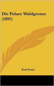 Die Polare Waldgrenze (1895) - Karl Roder