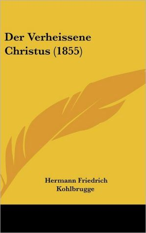 Der Verheissene Christus (1855) - Hermann Friedrich Kohlbrugge