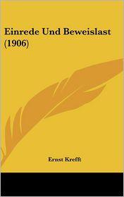 Einrede Und Beweislast (1906) - Ernst Krefft