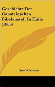 Geschichte Der Cansteinschen Bibelanstalt In Halle (1863) - Oswald Bertram