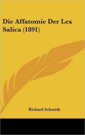 Die Affatomie Der Lex Salica (1891) - Richard Schmidt