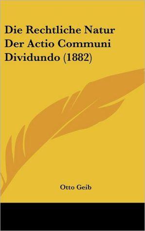 Die Rechtliche Natur Der Actio Communi Dividundo (1882) - Otto Geib