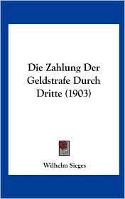 Die Zahlung Der Geldstrafe Durch Dritte (1903) - Wilhelm Sieges