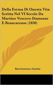 Della Forma Di Onesta Vita Scritta Nel VI Secolo Da Martino Vescovo Dumense E Brancarense (1830) - Bartolommeo Gamba