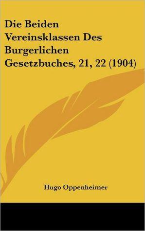 Die Beiden Vereinsklassen Des Burgerlichen Gesetzbuches, 21, 22 (1904) - Hugo Oppenheimer