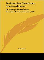 Die Praxis Des Offentlichen Arbeitsnachweises: Im Auftrage Des Verbandes Deutscher Arbeitsnachweise (1908)
