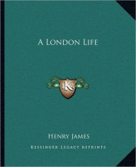 A London Life a London Life - Henry James