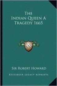 The Indian Queen A Tragedy 1665 - Robert Howard