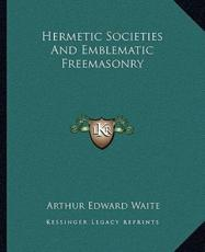 Hermetic Societies and Emblematic Freemasonry - Professor Arthur Edward Waite