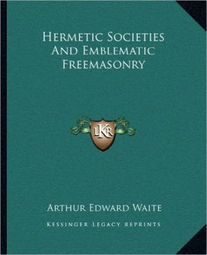 Hermetic Societies And Emblematic Freemasonry - Arthur Edward Waite