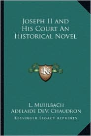 Joseph II and His Court An Historical Novel - L. Muhlbach, Adelaide DeV. Chaudron (Translator)
