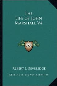 The Life of John Marshall V4 - Albert J. Beveridge