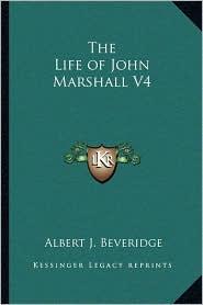 The Life of John Marshall V4 - Albert J. Beveridge