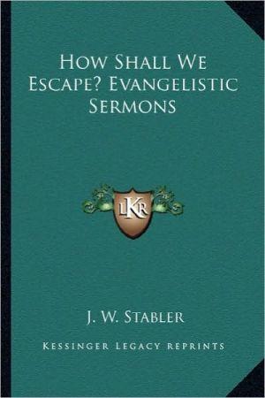 How Shall We Escape? Evangelistic Sermons - J.W. Stabler (Editor)