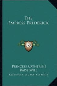 The Empress Frederick - Princess Catherine Radziwill
