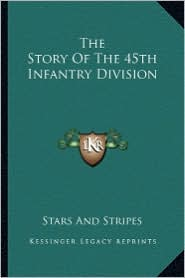 The Story Of The 45th Infantry Division - Stars And Stars And Stripes