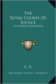 The Royal Courts Of Justice: Illustrated Handbook - G. G. D.