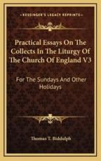 Practical Essays on the Collects in the Liturgy of the Church of England V3 - Thomas T Biddulph