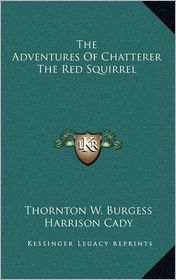 The Adventures Of Chatterer The Red Squirrel - Thornton W. Burgess, Harrison Cady (Illustrator)