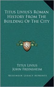 Titus Livius's Roman History From The Building Of The City - Titus Livius, John Freinsheim