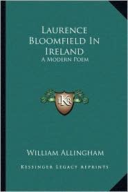Laurence Bloomfield In Ireland: A Modern Poem - William Allingham