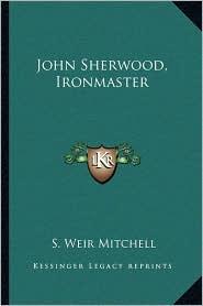John Sherwood, Ironmaster - S. Weir Mitchell