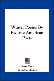 Winter Poems By Favorite American Poets - Harry Fenn, Winslow Homer
