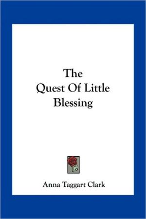 The Quest Of Little Blessing - Anna Taggart Clark