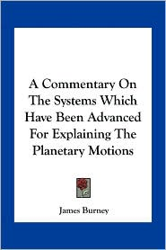 A Commentary On The Systems Which Have Been Advanced For Explaining The Planetary Motions - James Burney