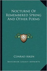 Nocturne Of Remembered Spring And Other Poems - Conrad Aiken