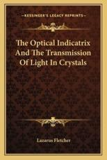 The Optical Indicatrix and the Transmission of Light in Crystals - Lazarus Fletcher
