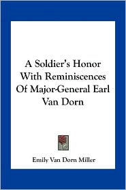 A Soldier's Honor With Reminiscences Of Major-General Earl Van Dorn - Emily Van Dorn Miller