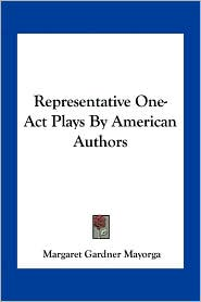 Representative One-Act Plays By American Authors - Margaret Gardner Mayorga (Editor)