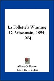 La Follette's Winning of Wisconsin, 1894-1904