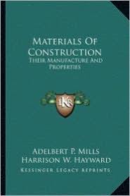 Materials of Construction: Their Manufacture and Properties - Adelbert P. Mills, Harrison W. Hayward (Editor)