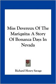 Miss Devereux Of The Mariquita: A Story Of Bonanza Days In Nevada - Richard Henry Savage