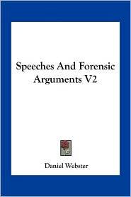 Speeches And Forensic Arguments V2 - Daniel Webster