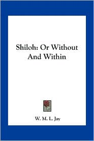 Shiloh: Or Without And Within - W. M. L. Jay
